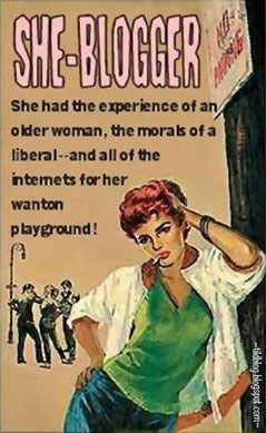 She-Blogger: she had the experience of an older woman, the morals of a liberal -- and all of the internets for her wanton playground!