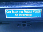 Bumper Sticker: God Bless the Whole World - No Exceptions